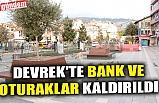 DEVREK'TE BANK VE OTURAKLAR KALDIRILDI