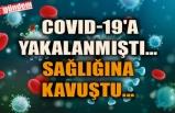 FİLYASYON EKİBİNDE GÖREV APARKEN COVID-19'A YAKALANMIŞTI... SAĞLIĞINA KAVUŞTU...