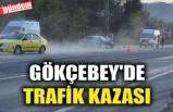 GÖKÇEBEY'DE TRAFİK KAZASI