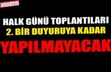 HALK GÜNÜ TOPLANTILARI 2. BİR DUYURUYA KADAR YAPILMAYACAK