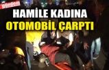 HAMİLE KADINA OTOMOBİL ÇARPTI