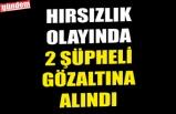HIRSIZLIK OLAYINDA 2 ŞÜPHELİ GÖZALTINA ALINDI