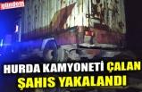 HURDA KAMYONETİ ÇALAN ŞAHIS YAKALANDI