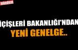 İÇİŞLERİ BAKANLIĞI'NDAN YENİ GENELGE..