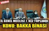 İL GENEL MECLİSİ 7. KEZ TOPLANDI, KONU: BAKKA BİNASI