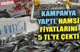 KAMPANYA YAPTI, HAMSİ FİYATLARINI 5 TL'YE ÇEKTİ