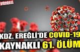 KDZ. EREĞLİ'DE COVID-19 KAYNAKLI 61. ÖLÜM