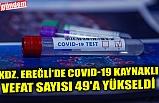 KDZ. EREĞLİ'DE COVID-19 KAYNAKLI VEFAT SAYISI 49'A YÜKSELDİ