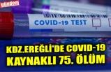 KDZ.EREĞLİ'DE COVID-19 KAYNAKLI 75. ÖLÜM
