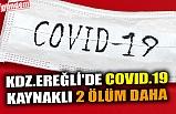 KDZ.EREĞLİ'DE COVID.19 KAYNAKLI 2 ÖLÜM DAHA