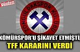 KÖMÜRSPOR'U ŞİKAYET ETMİŞTİ, TFF KARARINI VERDİ