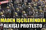 MADEN İŞÇİLERİNDEN ALKIŞLI PROTESTO