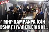 MHP KAMPANYA İÇİN ESNAF ZİYARETLERİNDE...