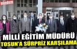 MİLLİ EĞİTİM MÜDÜRÜ TOSUN'A SÜRPRİZ KARŞILAMA