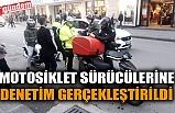 MOTOSİKLET SÜRÜCÜLERİNE DENETİM GERÇEKLEŞTİRİLDİ