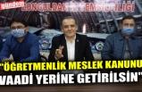 """""""ÖĞRETMENLİK MESLEK KANUNU VAADİ YERİNE GETİRİLSİN"""""""