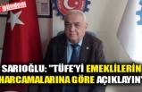 """Sarıoğlu: """"TÜFE'yi emeklilerin harcamalarına göre açıklayın"""""""