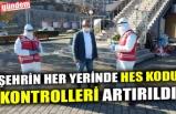 ŞEHRİN HER YERİNDE HES KODU KONTROLLERİ ARTIRILDI