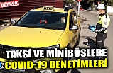 TAKSİ VE MİNİBÜSLERE COVID-19 DENETİMLERİ