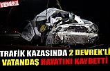 TRAFİK KAZASINDA 2 DEVREK'Lİ VATANDAŞ HAYATINI KAYBETTİ