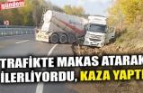 TRAFİKTE MAKAS ATARAK İLERLİYORDU, KAZA YAPTI