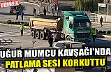 UĞUR MUMCU KAVŞAĞI'NDA PATLAMA SESİ KORKUTTU