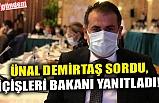 ÜNAL DEMİRTAŞ SORDU, İÇİŞLERİ BAKANI YANITLADI!