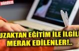UZAKTAN EĞİTİM İLE İLGİLİ MERAK EDİLENLER!..