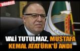 VALİ TUTULMAZ, MUSTAFA KEMAL ATATÜRK'Ü ANDI