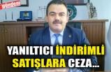 YANILTICI İNDİRİMLİ SATIŞLARA CEZA...