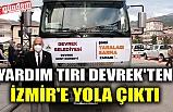 YARDIM TIRI DEVREK'TEN İZMİR'E YOLA ÇIKTI