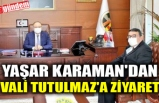 YAŞAR KARAMAN'DAN VALİ TUTULMAZ'A ZİYARET