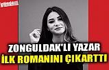 ZONGULDAK'LI YAZAR İLK ROMANINI ÇIKARTTI