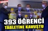 393 ÖĞRENCİ TABLETİNE KAVUŞTU