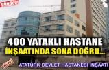 400 YATAKLI HASTANE İNŞAATINDA SONA DOĞRU...