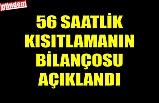 56 SAATLİK KISITLAMANIN BİLANÇOSU AÇIKLANDI