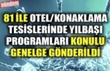 81 İLE OTEL/KONAKLAMA TESİSLERİNDE YILBAŞI PROGRAMLARI KONULU GENELGE GÖNDERİLDİ