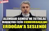 ALEMDAR GEMİSİ'NE İSTİKLAL MADALYASI İÇİN CUMHURBAŞKANI ERDOĞAN'A SESLENDİ