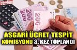 ASGARİ ÜCRET TESPİT KOMİSYONU 3. KEZ TOPLANDI
