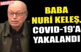 BABA NURİ KELEŞ, COVID-19'A YAKALANDI