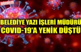 BELEDİYE YAZI İŞLERİ MÜDÜRÜ  COVID-19'A YENİK DÜŞTÜ