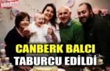 CANBERK BALCI TABURCU EDİLDİ