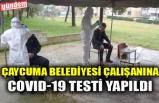 ÇAYCUMA BELEDİYESİ ÇALIŞANINA COVID-19 TESTİ YAPILDI
