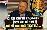 CİRO KAYBI YAŞAYAN İŞYERLERİNİN GÖZÜ KULAĞI TSO'DA...