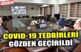 COVID-19 TEDBİRLERİ GÖZDEN GEÇİRİLDİ