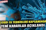 COVID-19 TEDBİRLERİ KAPSAMINDA YENİ KARARLAR AÇIKLANDI