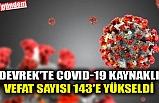 DEVREK'TE COVID-19 KAYNAKLI VEFAT SAYISI 143'E YÜKSELDİ