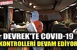 DEVREK'TE COVID-19 KONTROLLERİ DEVAM EDİYOR