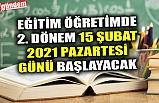 EĞİTİM ÖĞRETİMDE 2. DÖNEM 15 ŞUBAT 2021 PAZARTESİ GÜNÜ BAŞLAYACAK