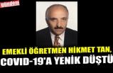 EMEKLİ ÖĞRETMEN HİKMET TAN, COVID-19'A YENİK DÜŞTÜ